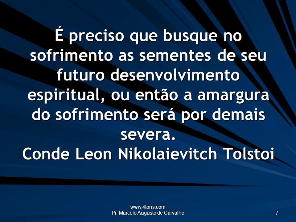 www.4tons.com Pr.Marcelo Augusto de Carvalho 48 Amoldar-se à dor é vencê- la.