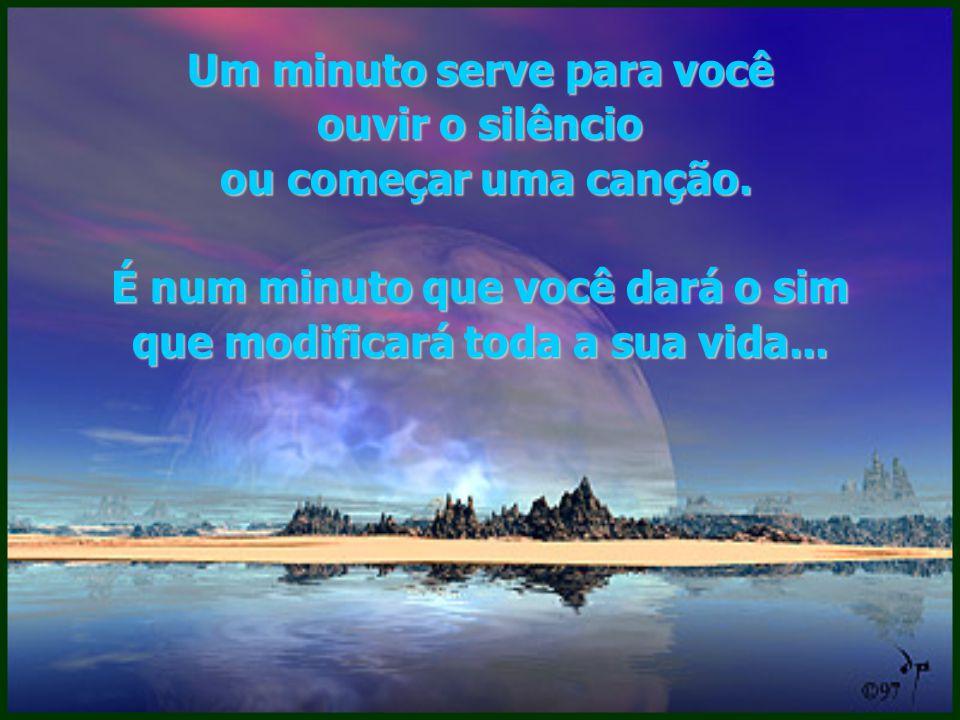 Um minuto serve para você ouvir o silêncio ou começar uma canção.