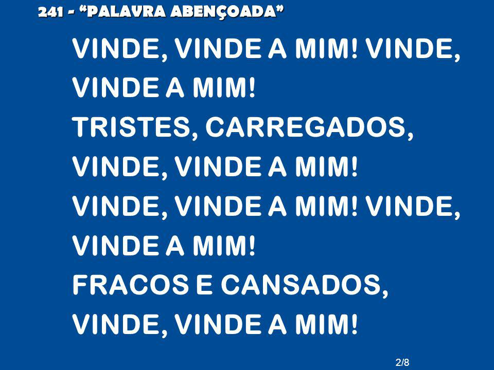 2/8 241 - PALAVRA ABENÇOADA VINDE, VINDE A MIM. VINDE, VINDE A MIM.