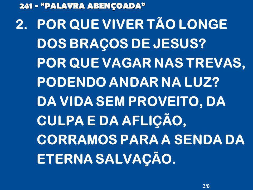 3/8 241 - PALAVRA ABENÇOADA 2.POR QUE VIVER TÃO LONGE DOS BRAÇOS DE JESUS.