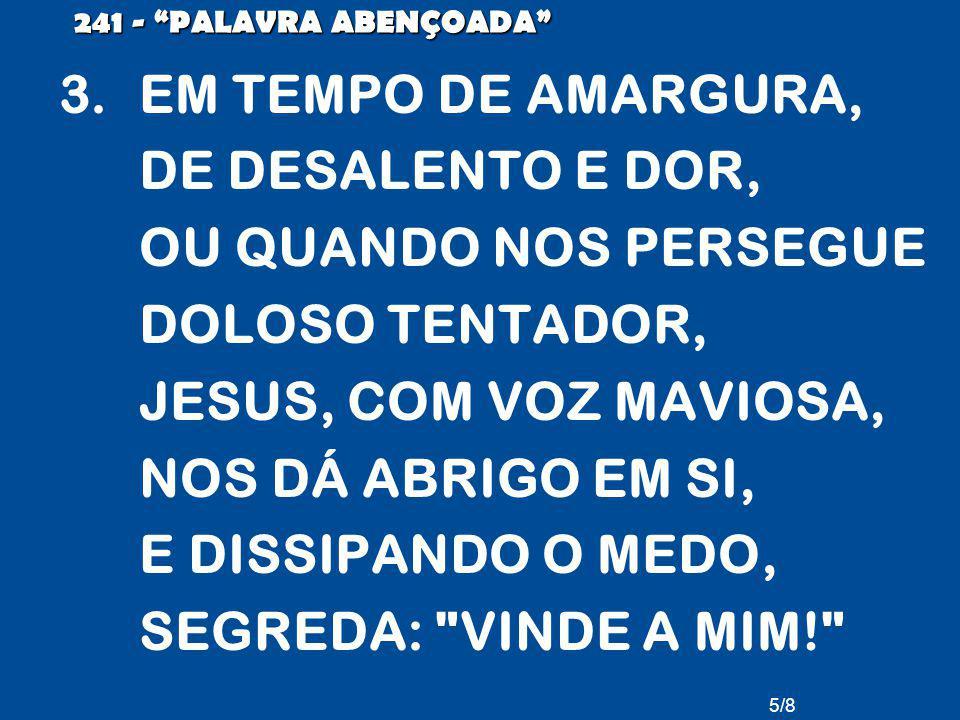 6/8 241 - PALAVRA ABENÇOADA VINDE, VINDE A MIM.VINDE, VINDE A MIM.