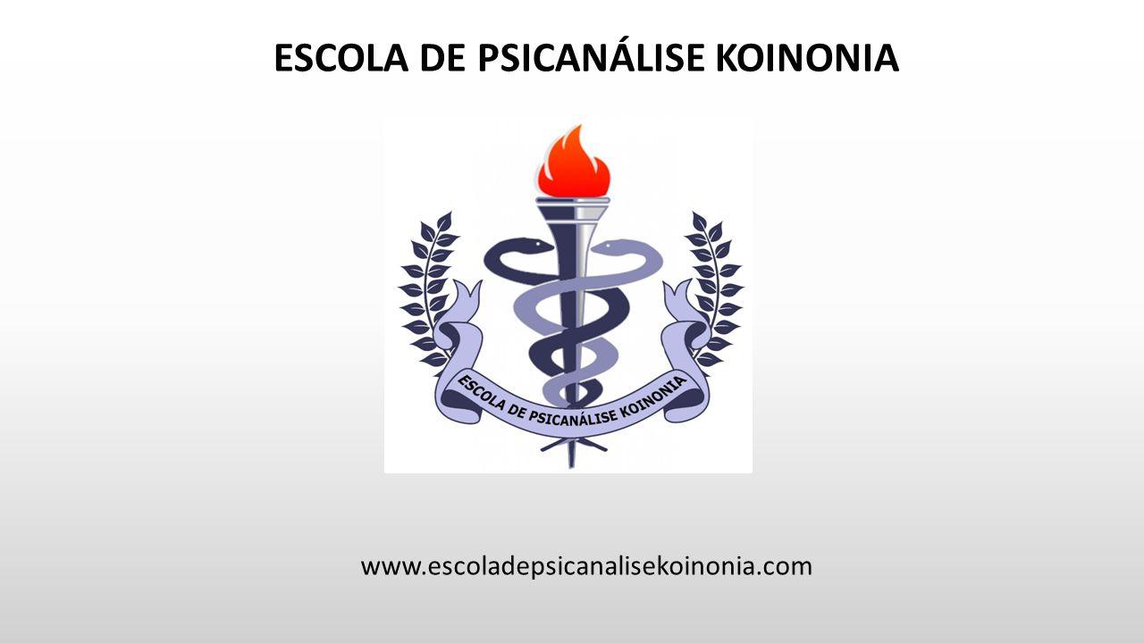 ESCOLA DE PSICANÁLISE KOINONIA www.escoladepsicanalisekoinonia.com