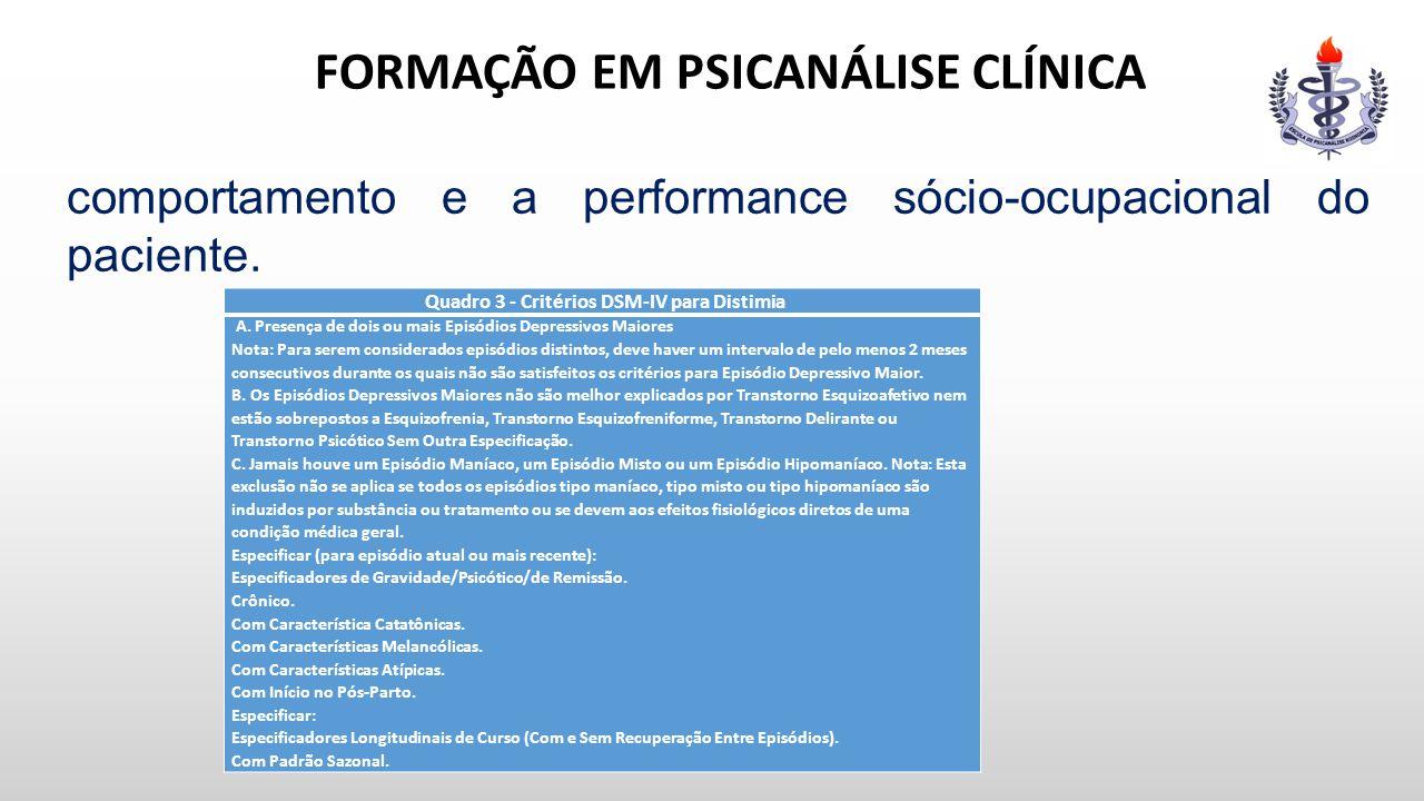 FORMAÇÃO EM PSICANÁLISE CLÍNICA comportamento e a performance sócio-ocupacional do paciente. Quadro 3 - Critérios DSM-IV para Distimia A. Presença de