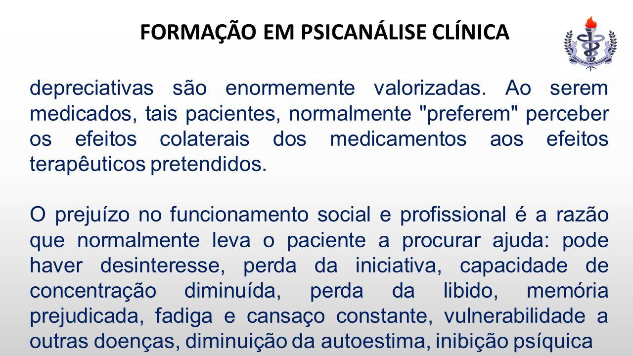 FORMAÇÃO EM PSICANÁLISE CLÍNICA depreciativas são enormemente valorizadas. Ao serem medicados, tais pacientes, normalmente