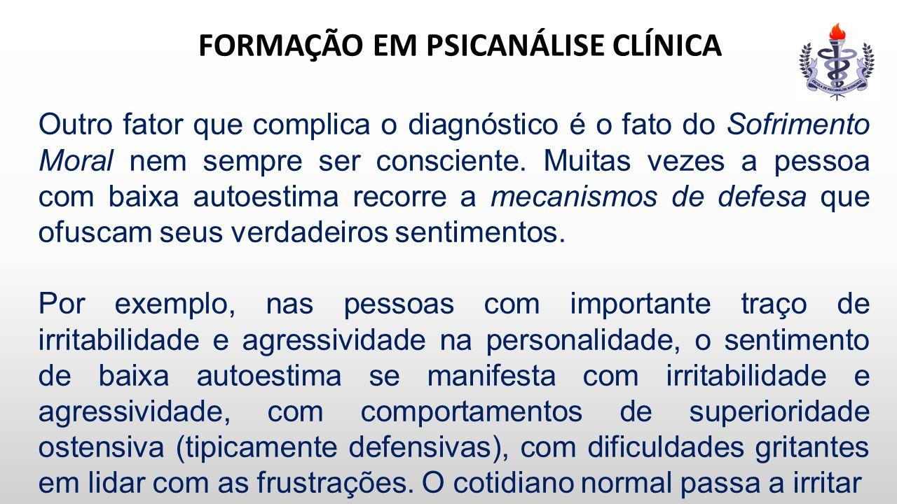 FORMAÇÃO EM PSICANÁLISE CLÍNICA Outro fator que complica o diagnóstico é o fato do Sofrimento Moral nem sempre ser consciente. Muitas vezes a pessoa c