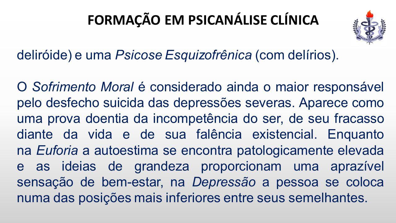 FORMAÇÃO EM PSICANÁLISE CLÍNICA deliróide) e uma Psicose Esquizofrênica (com delírios). O Sofrimento Moral é considerado ainda o maior responsável pel