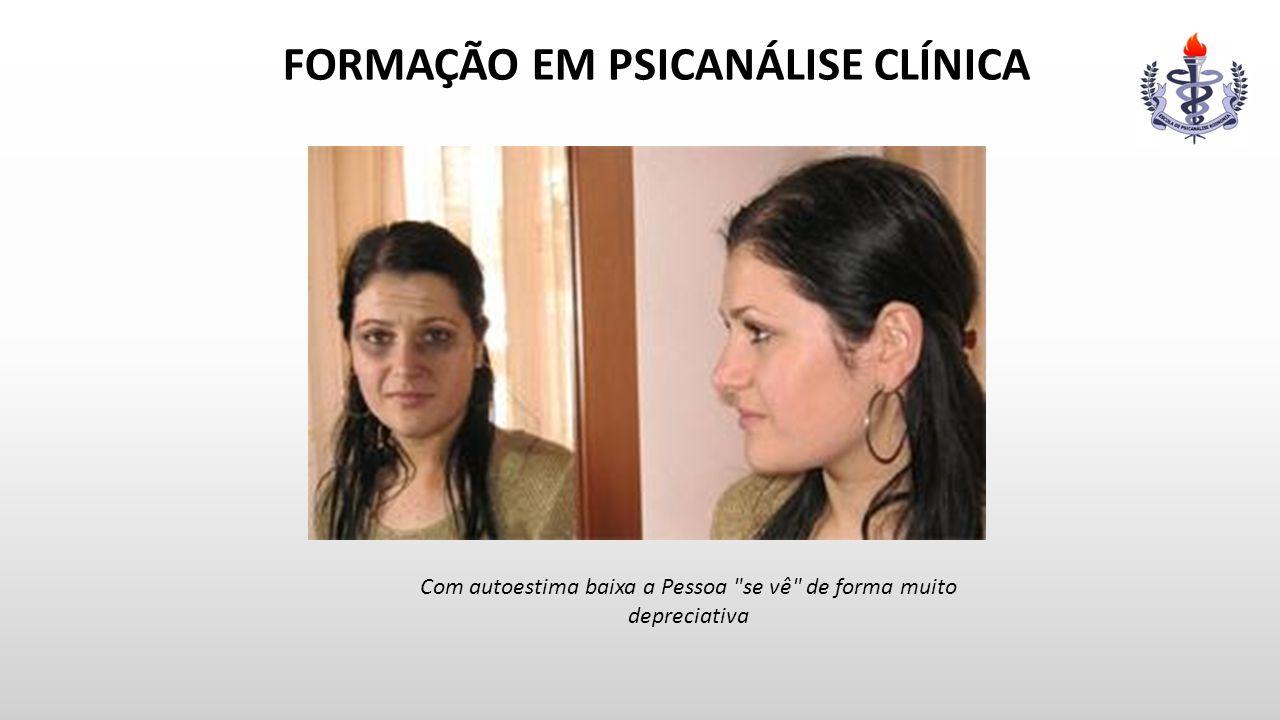 FORMAÇÃO EM PSICANÁLISE CLÍNICA Com autoestima baixa a Pessoa