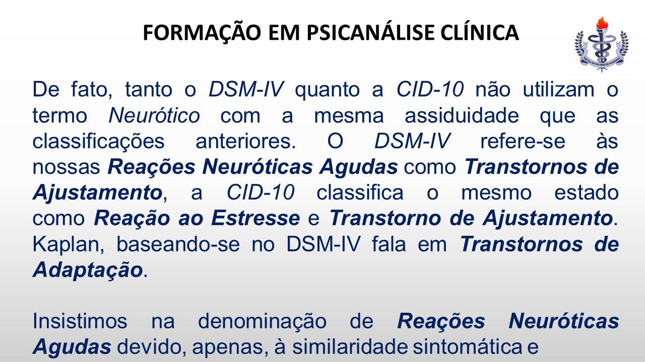 FORMAÇÃO EM PSICANÁLISE CLÍNICA De fato, tanto o DSM-IV quanto a CID-10 não utilizam o termo Neurótico com a mesma assiduidade que as classificações a