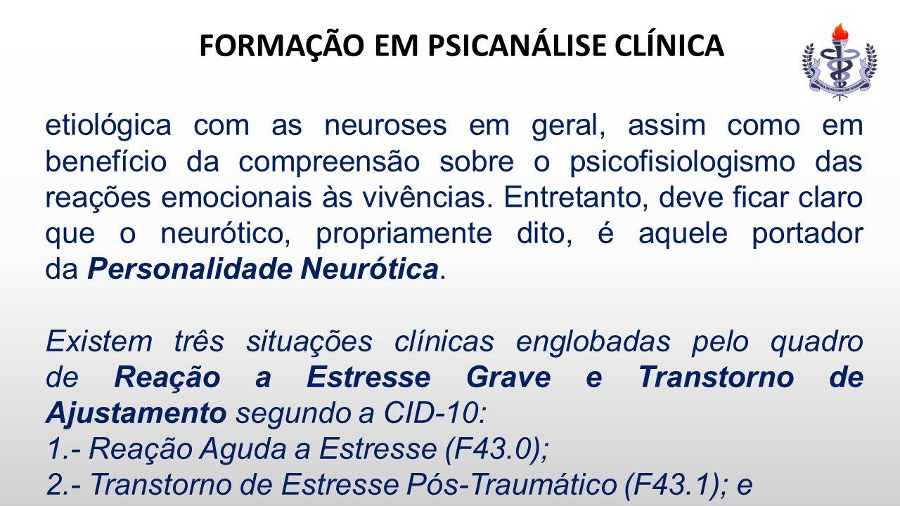 FORMAÇÃO EM PSICANÁLISE CLÍNICA etiológica com as neuroses em geral, assim como em benefício da compreensão sobre o psicofisiologismo das reações emoc