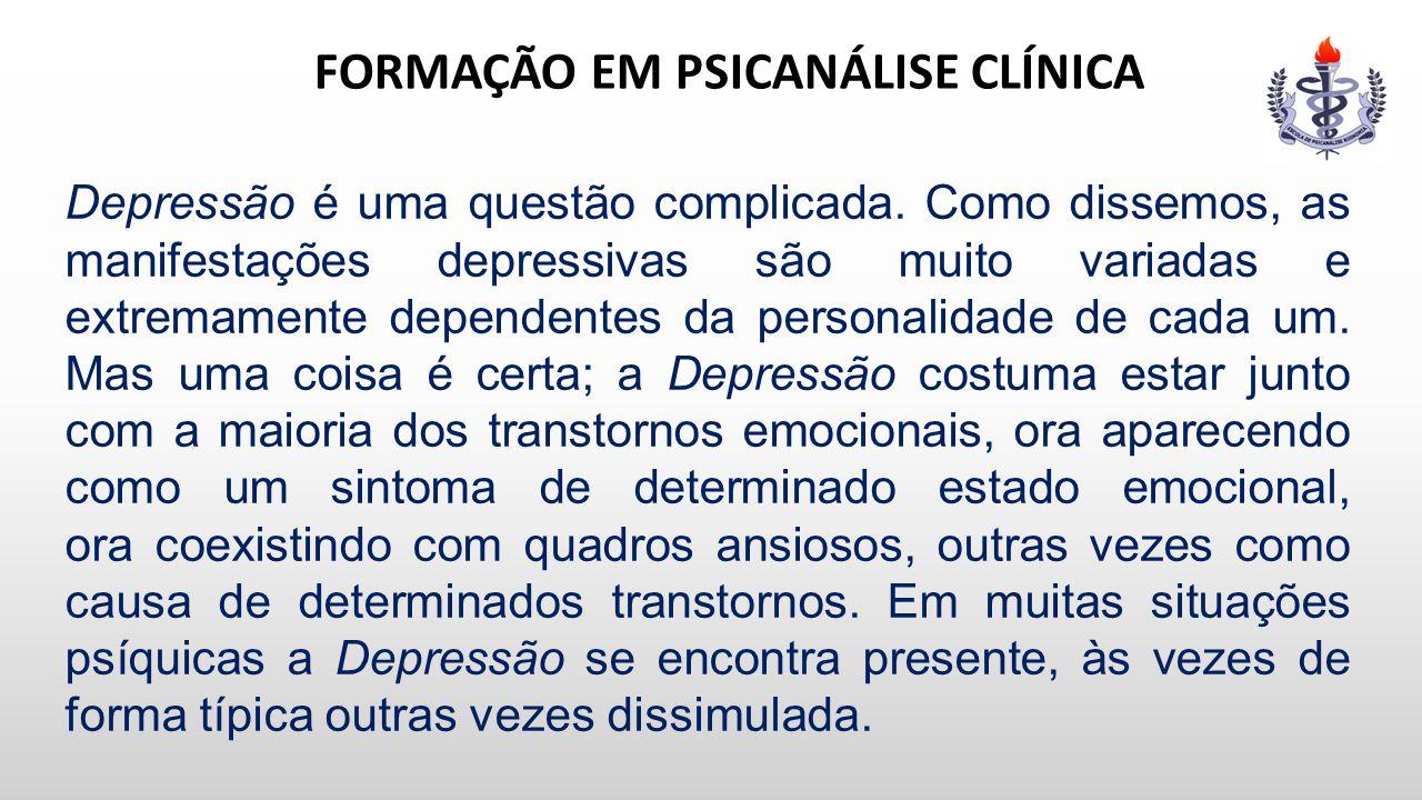 FORMAÇÃO EM PSICANÁLISE CLÍNICA Depressão é uma questão complicada. Como dissemos, as manifestações depressivas são muito variadas e extremamente depe