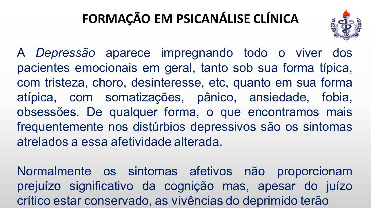 FORMAÇÃO EM PSICANÁLISE CLÍNICA A Depressão aparece impregnando todo o viver dos pacientes emocionais em geral, tanto sob sua forma típica, com triste