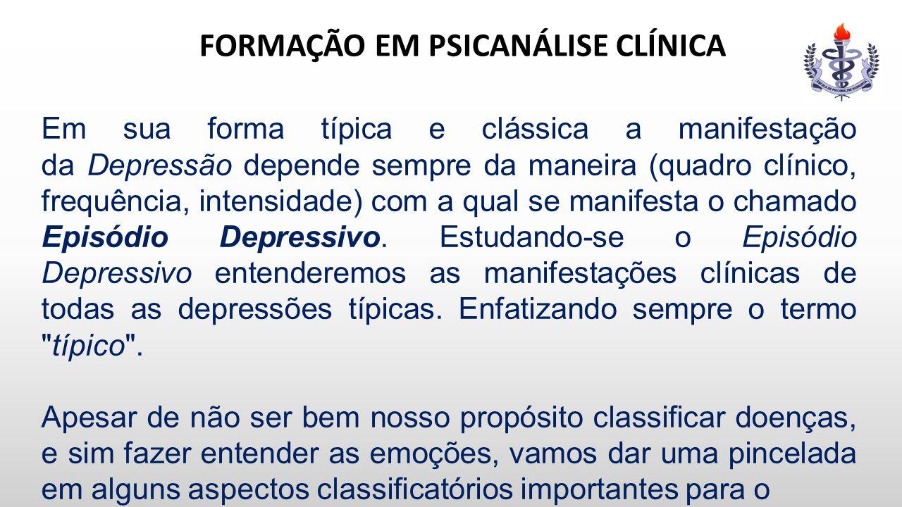 FORMAÇÃO EM PSICANÁLISE CLÍNICA Em sua forma típica e clássica a manifestação da Depressão depende sempre da maneira (quadro clínico, frequência, inte