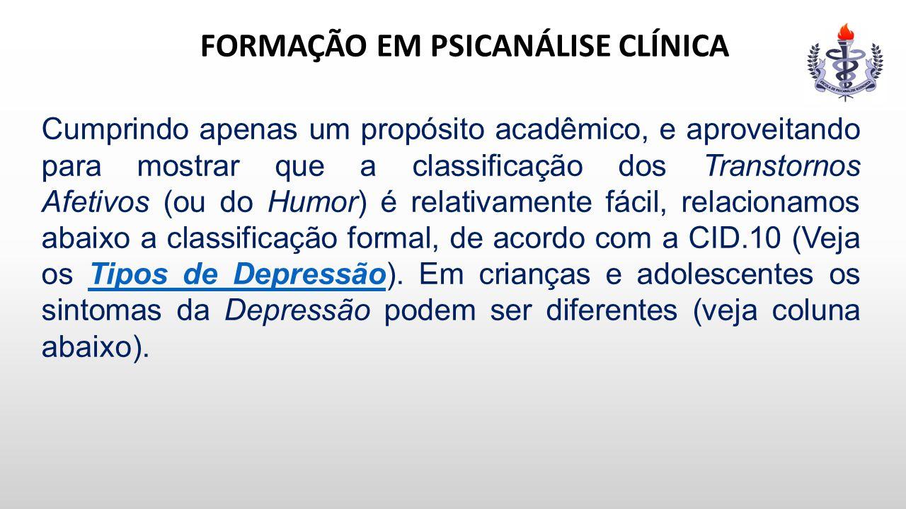 FORMAÇÃO EM PSICANÁLISE CLÍNICA Cumprindo apenas um propósito acadêmico, e aproveitando para mostrar que a classificação dos Transtornos Afetivos (ou