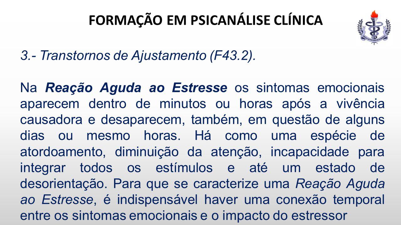 FORMAÇÃO EM PSICANÁLISE CLÍNICA 3.- Transtornos de Ajustamento (F43.2). Na Reação Aguda ao Estresse os sintomas emocionais aparecem dentro de minutos