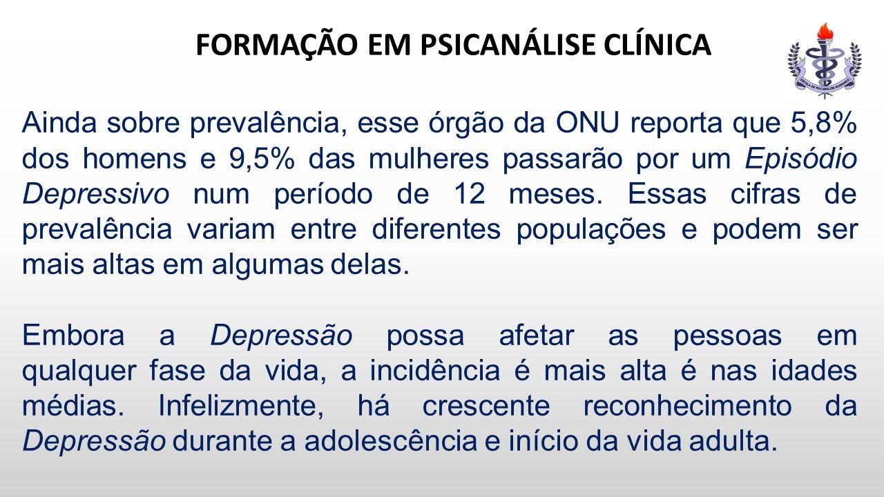 FORMAÇÃO EM PSICANÁLISE CLÍNICA Ainda sobre prevalência, esse órgão da ONU reporta que 5,8% dos homens e 9,5% das mulheres passarão por um Episódio De