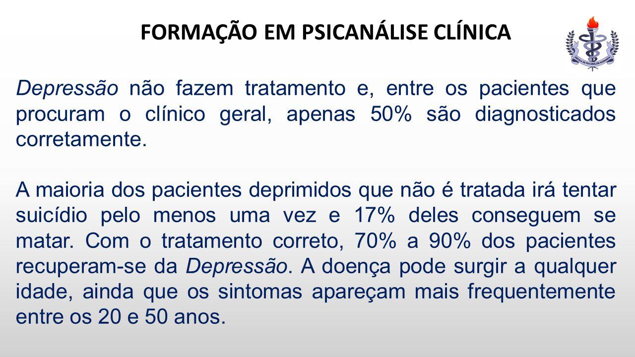 FORMAÇÃO EM PSICANÁLISE CLÍNICA Depressão não fazem tratamento e, entre os pacientes que procuram o clínico geral, apenas 50% são diagnosticados corre