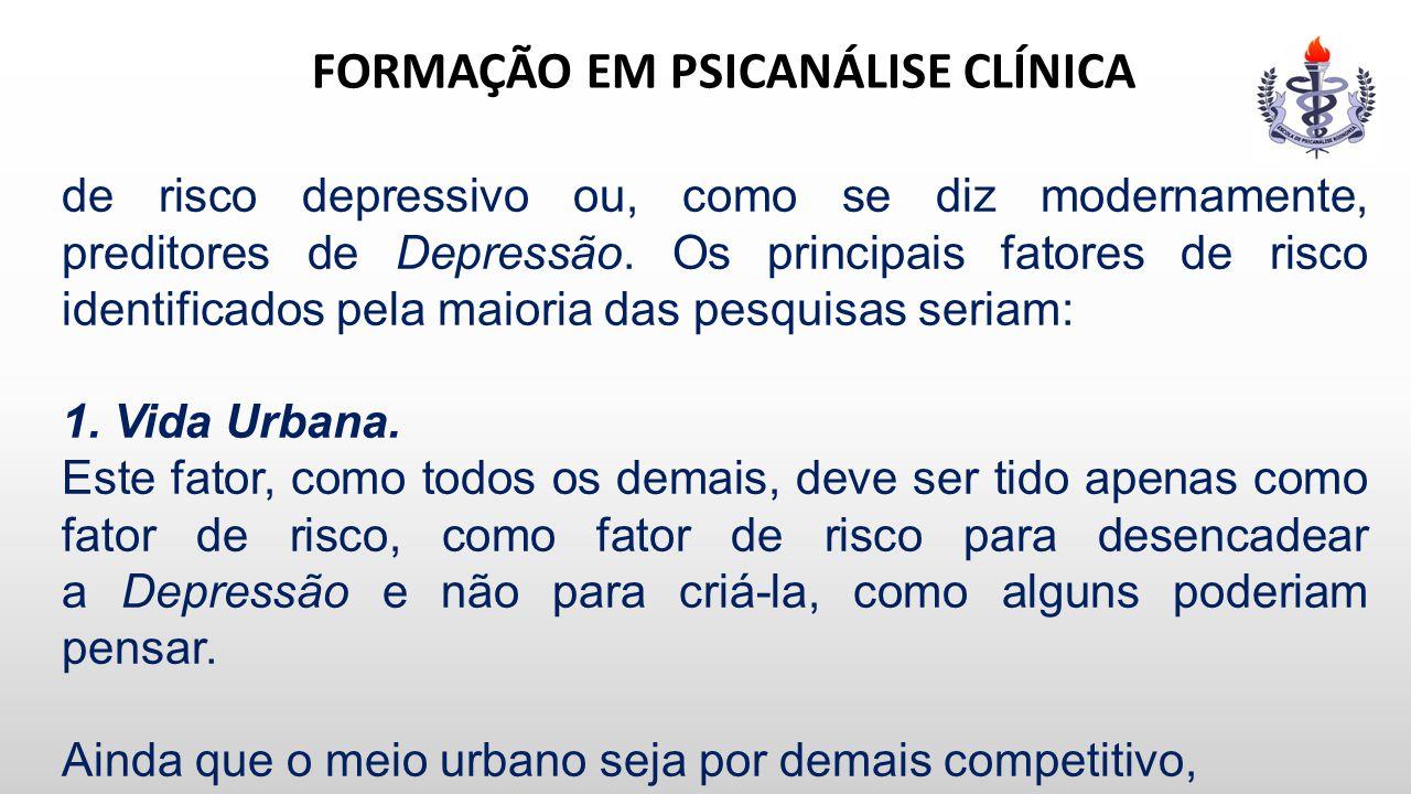 FORMAÇÃO EM PSICANÁLISE CLÍNICA de risco depressivo ou, como se diz modernamente, preditores de Depressão. Os principais fatores de risco identificado
