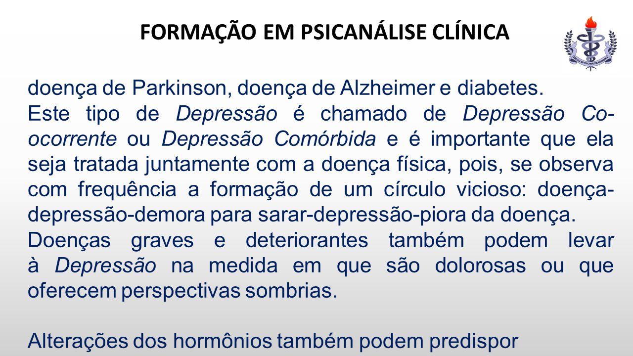 FORMAÇÃO EM PSICANÁLISE CLÍNICA doença de Parkinson, doença de Alzheimer e diabetes. Este tipo de Depressão é chamado de Depressão Co- ocorrente ou De