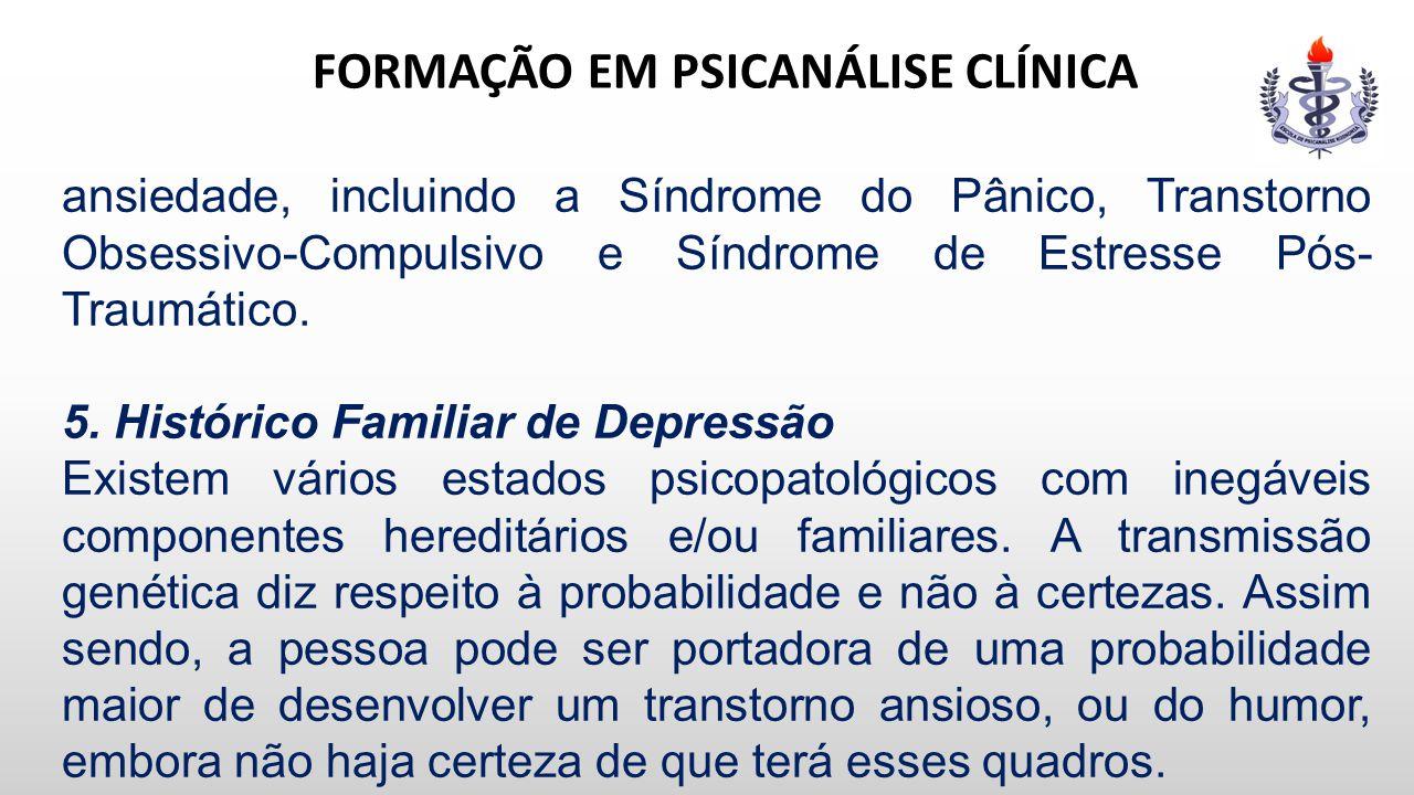 FORMAÇÃO EM PSICANÁLISE CLÍNICA ansiedade, incluindo a Síndrome do Pânico, Transtorno Obsessivo-Compulsivo e Síndrome de Estresse Pós- Traumático. 5.