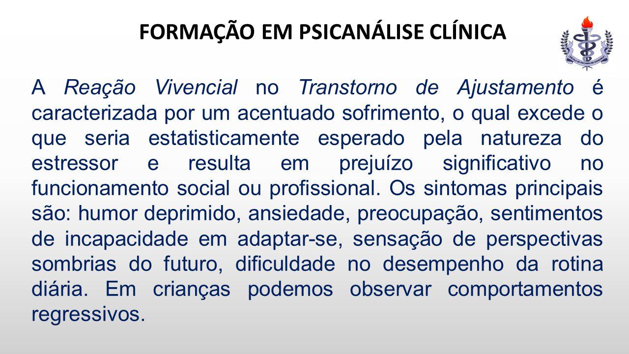 FORMAÇÃO EM PSICANÁLISE CLÍNICA A Reação Vivencial no Transtorno de Ajustamento é caracterizada por um acentuado sofrimento, o qual excede o que seria