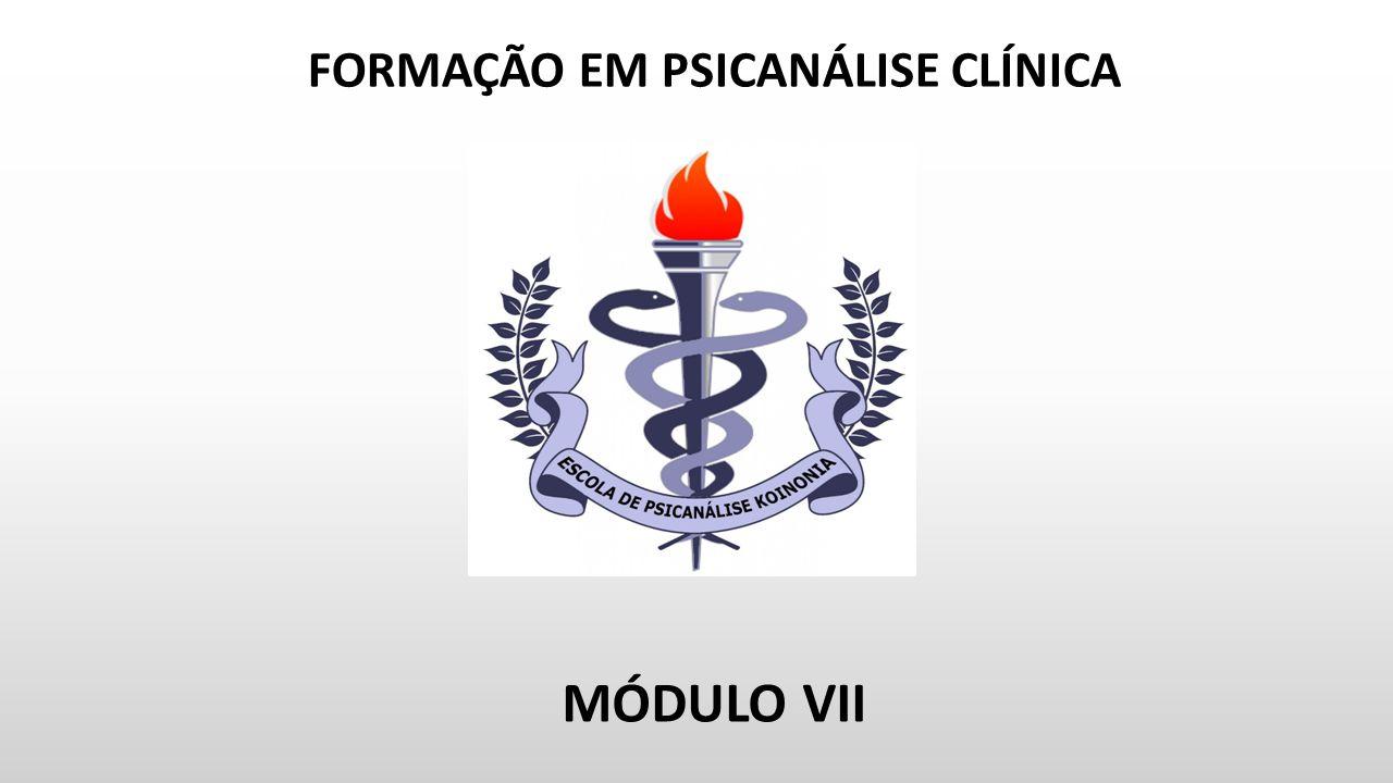FORMAÇÃO EM PSICANÁLISE CLÍNICA MÓDULO VII