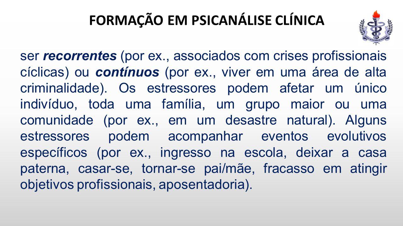 FORMAÇÃO EM PSICANÁLISE CLÍNICA ser recorrentes (por ex., associados com crises profissionais cíclicas) ou contínuos (por ex., viver em uma área de al