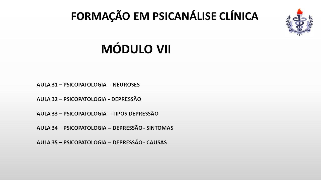 FORMAÇÃO EM PSICANÁLISE CLÍNICA MÓDULO VII AULA 31 – PSICOPATOLOGIA – NEUROSES AULA 32 – PSICOPATOLOGIA - DEPRESSÃO AULA 33 – PSICOPATOLOGIA – TIPOS D