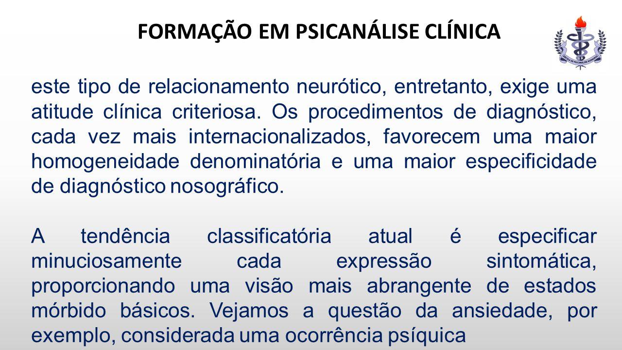 FORMAÇÃO EM PSICANÁLISE CLÍNICA este tipo de relacionamento neurótico, entretanto, exige uma atitude clínica criteriosa. Os procedimentos de diagnósti