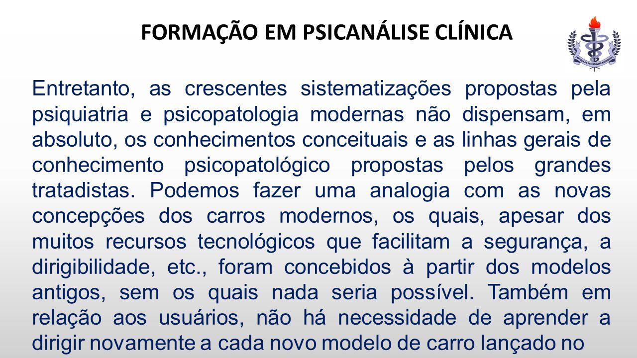 FORMAÇÃO EM PSICANÁLISE CLÍNICA Entretanto, as crescentes sistematizações propostas pela psiquiatria e psicopatologia modernas não dispensam, em absol