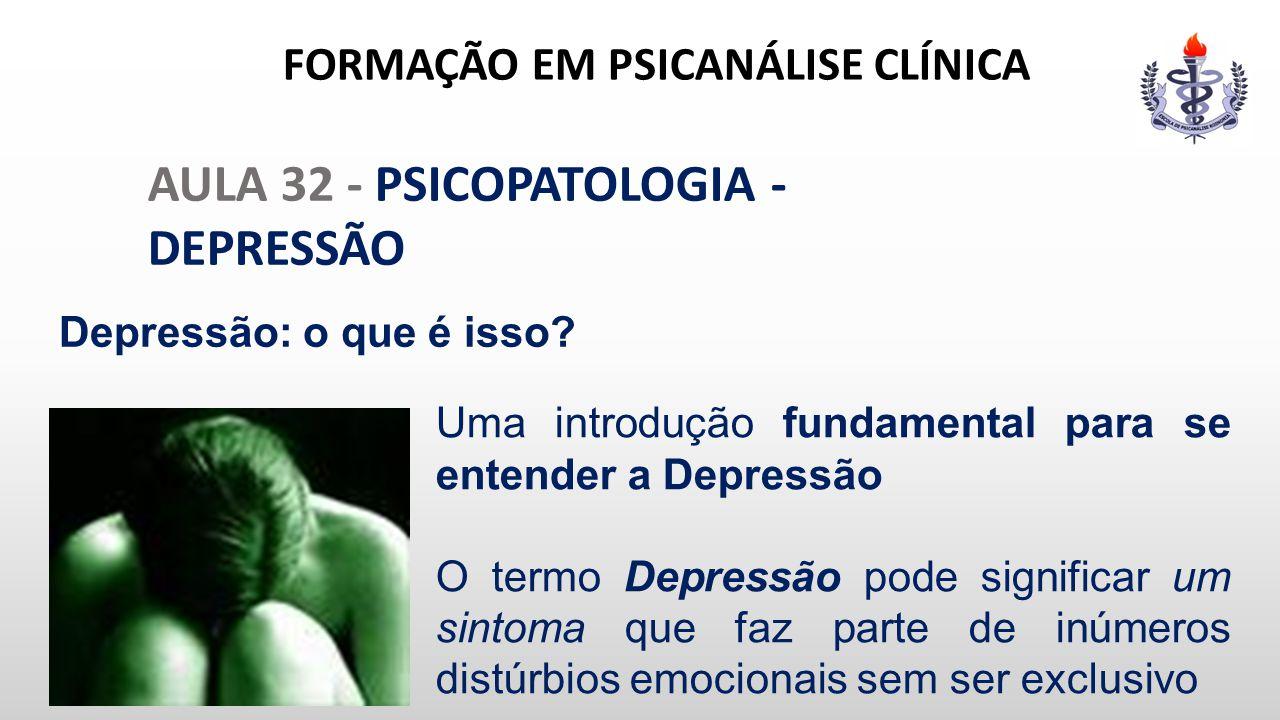 FORMAÇÃO EM PSICANÁLISE CLÍNICA AULA 32 - PSICOPATOLOGIA - DEPRESSÃO Uma introdução fundamental para se entender a Depressão O termo Depressão pode si