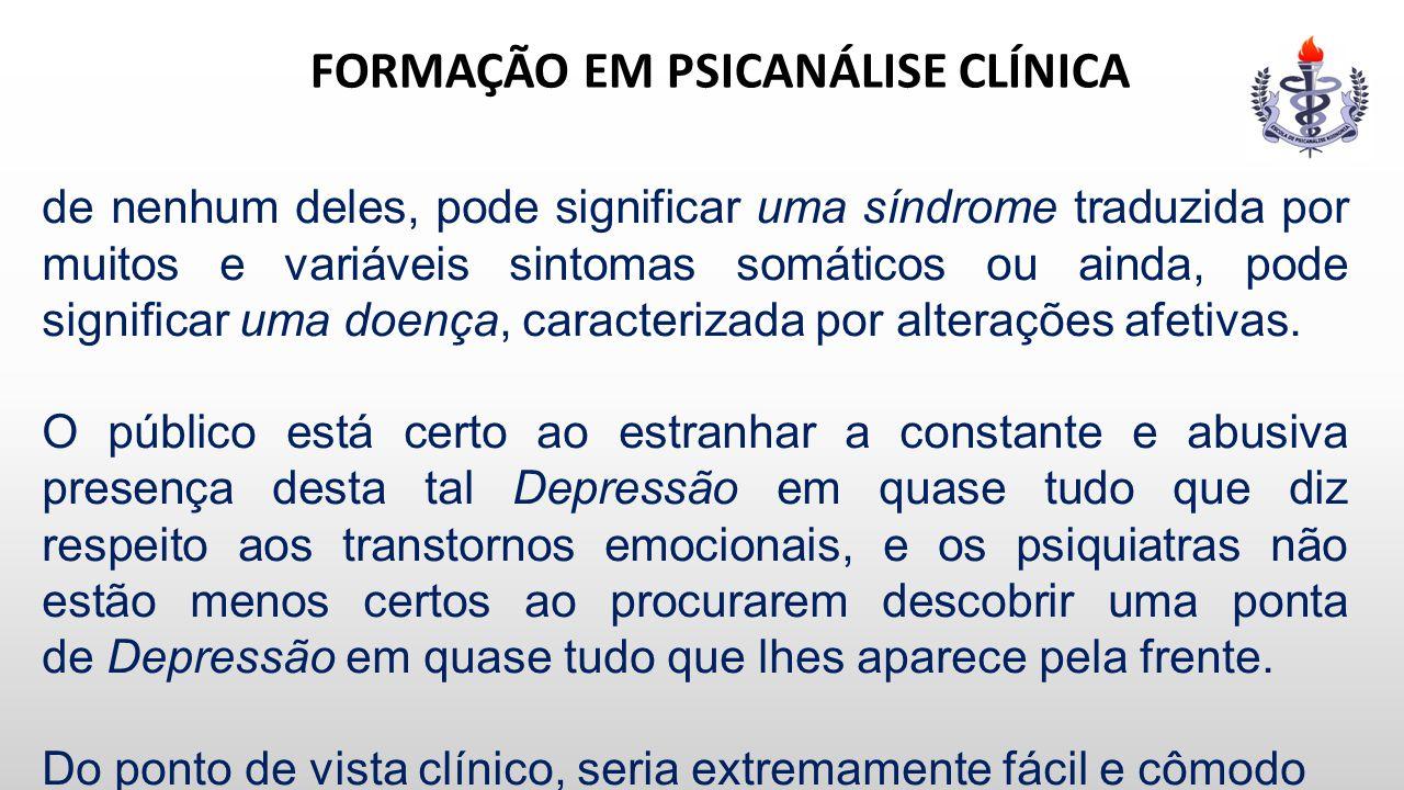 FORMAÇÃO EM PSICANÁLISE CLÍNICA de nenhum deles, pode significar uma síndrome traduzida por muitos e variáveis sintomas somáticos ou ainda, pode signi