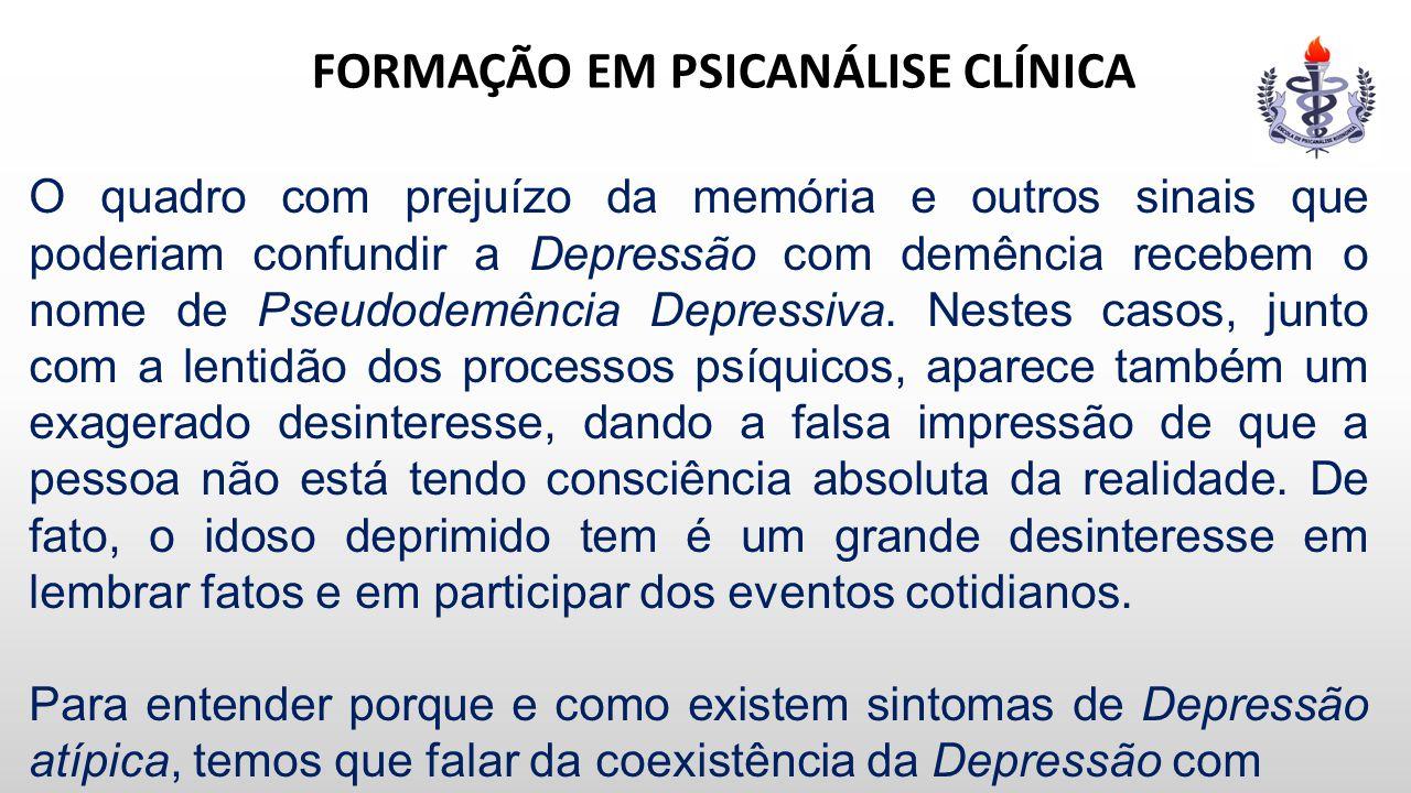 FORMAÇÃO EM PSICANÁLISE CLÍNICA O quadro com prejuízo da memória e outros sinais que poderiam confundir a Depressão com demência recebem o nome de Pse