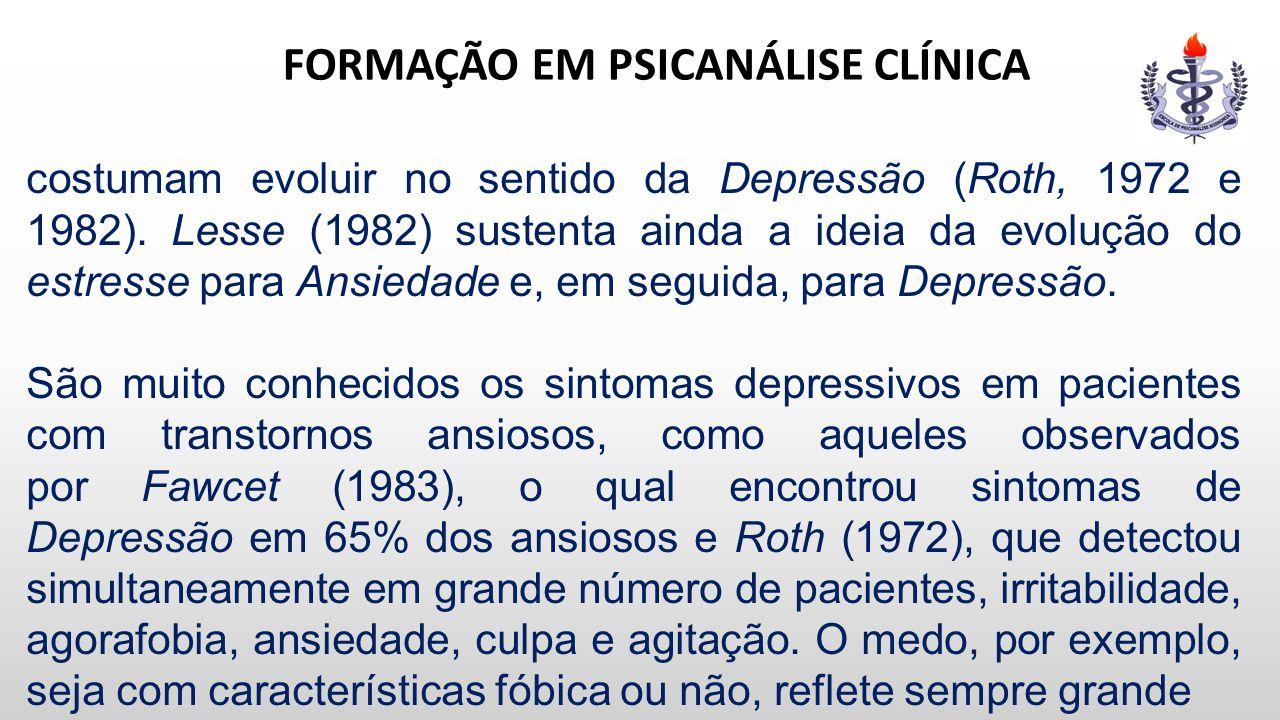 FORMAÇÃO EM PSICANÁLISE CLÍNICA costumam evoluir no sentido da Depressão (Roth, 1972 e 1982). Lesse (1982) sustenta ainda a ideia da evolução do estre