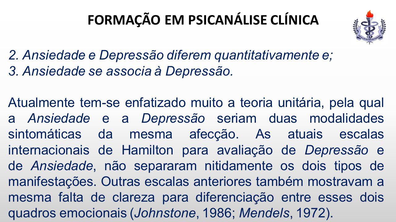 FORMAÇÃO EM PSICANÁLISE CLÍNICA 2. Ansiedade e Depressão diferem quantitativamente e; 3. Ansiedade se associa à Depressão. Atualmente tem-se enfatizad