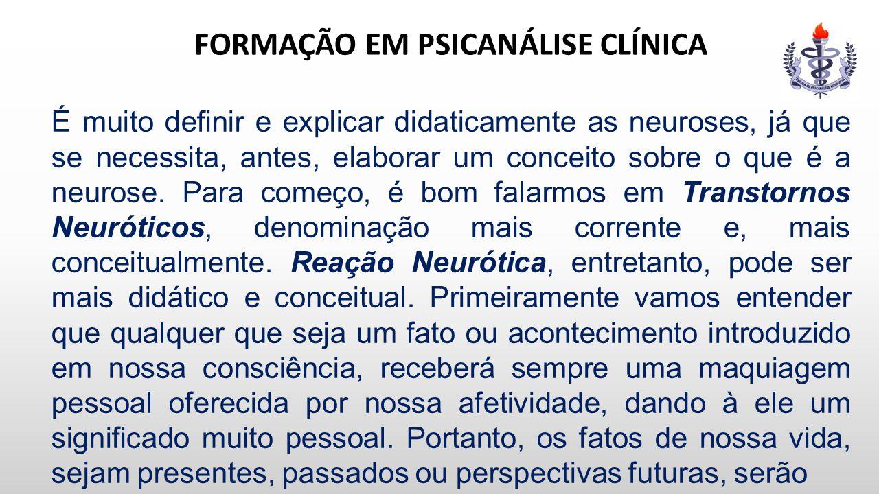 FORMAÇÃO EM PSICANÁLISE CLÍNICA É muito definir e explicar didaticamente as neuroses, já que se necessita, antes, elaborar um conceito sobre o que é a