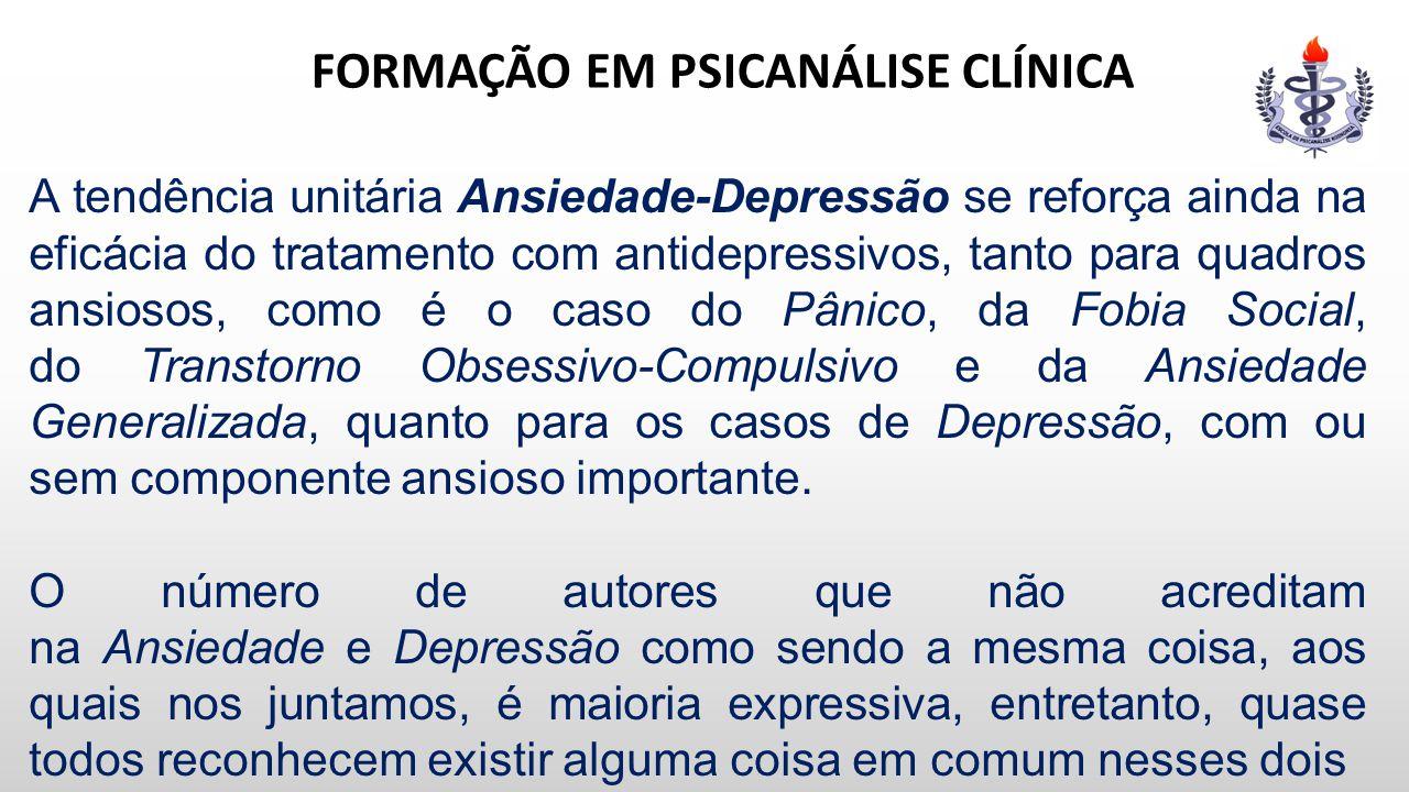 FORMAÇÃO EM PSICANÁLISE CLÍNICA A tendência unitária Ansiedade-Depressão se reforça ainda na eficácia do tratamento com antidepressivos, tanto para qu