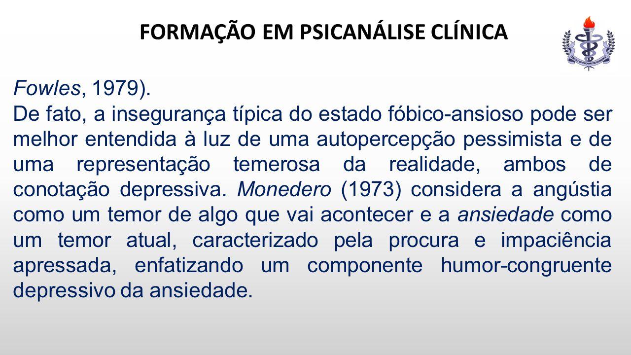 FORMAÇÃO EM PSICANÁLISE CLÍNICA Fowles, 1979). De fato, a insegurança típica do estado fóbico-ansioso pode ser melhor entendida à luz de uma autoperce
