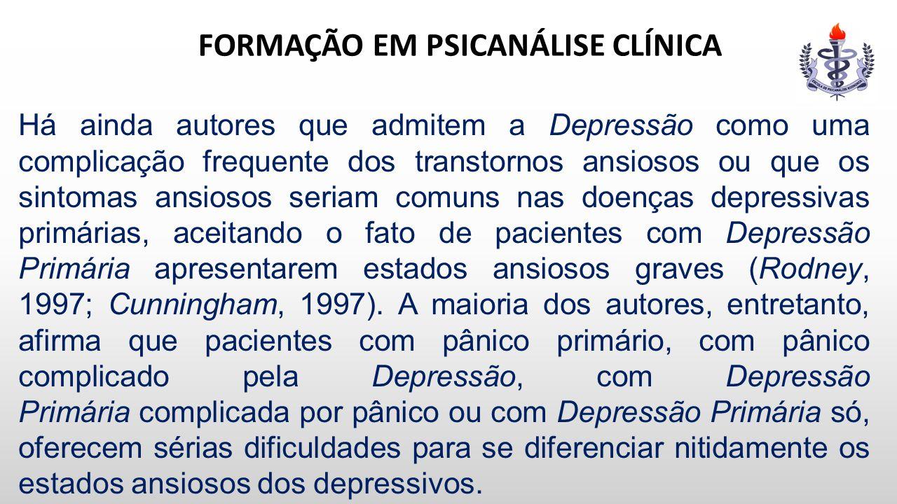 FORMAÇÃO EM PSICANÁLISE CLÍNICA Há ainda autores que admitem a Depressão como uma complicação frequente dos transtornos ansiosos ou que os sintomas an