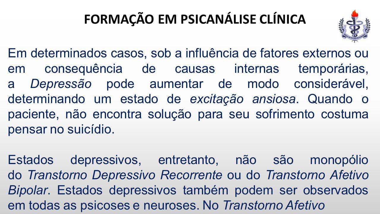 FORMAÇÃO EM PSICANÁLISE CLÍNICA Em determinados casos, sob a influência de fatores externos ou em consequência de causas internas temporárias, a Depre