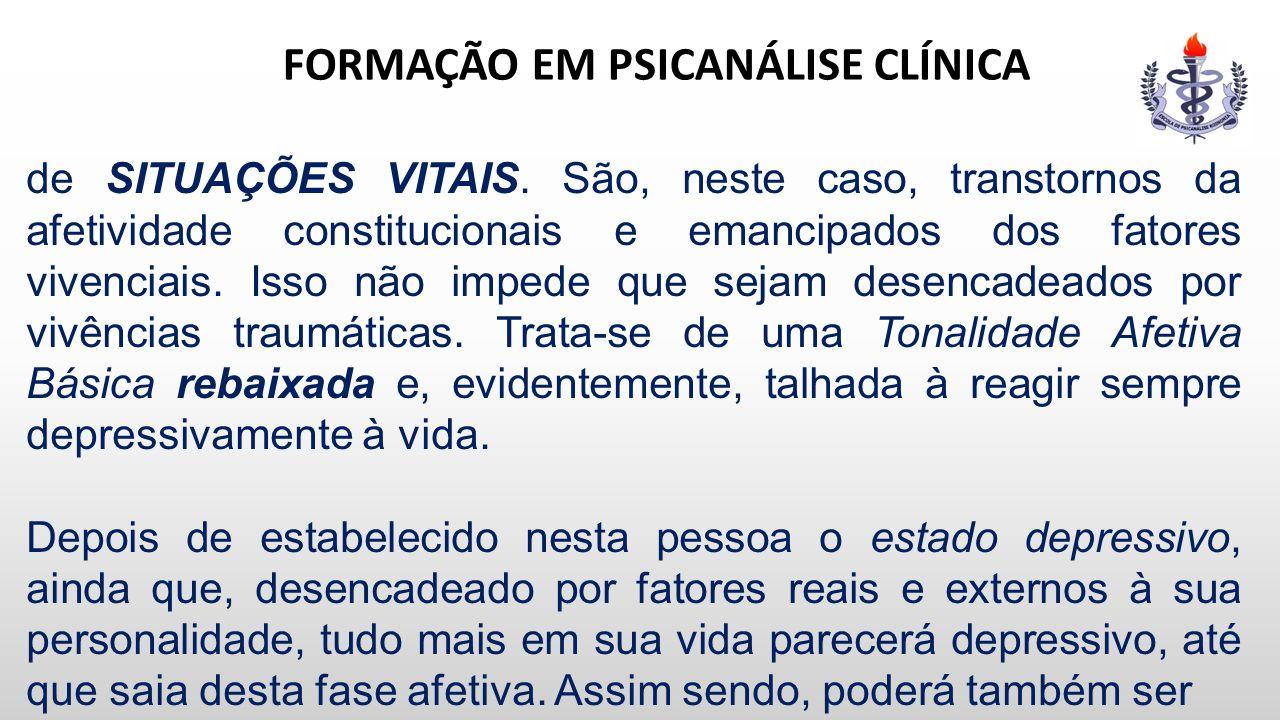 FORMAÇÃO EM PSICANÁLISE CLÍNICA de SITUAÇÕES VITAIS. São, neste caso, transtornos da afetividade constitucionais e emancipados dos fatores vivenciais.