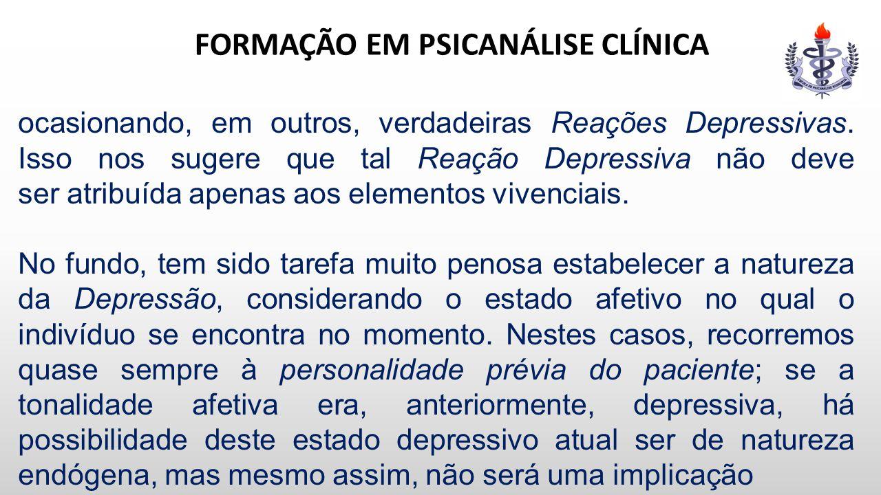 FORMAÇÃO EM PSICANÁLISE CLÍNICA ocasionando, em outros, verdadeiras Reações Depressivas. Isso nos sugere que tal Reação Depressiva não deve ser atribu