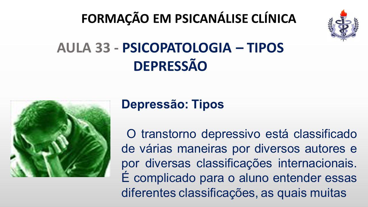 FORMAÇÃO EM PSICANÁLISE CLÍNICA AULA 33 - PSICOPATOLOGIA – TIPOS DEPRESSÃO Depressão: Tipos O transtorno depressivo está classificado de várias maneir