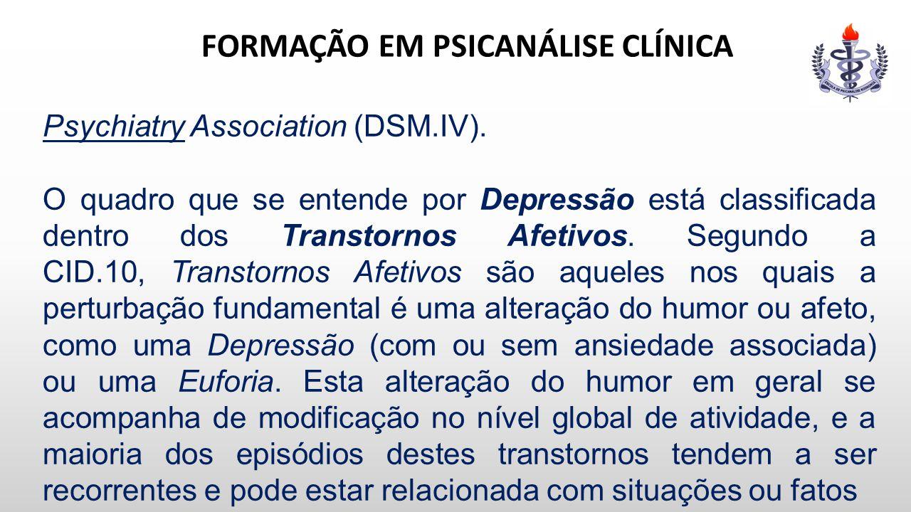 FORMAÇÃO EM PSICANÁLISE CLÍNICA Psychiatry Association (DSM.IV). O quadro que se entende por Depressão está classificada dentro dos Transtornos Afetiv
