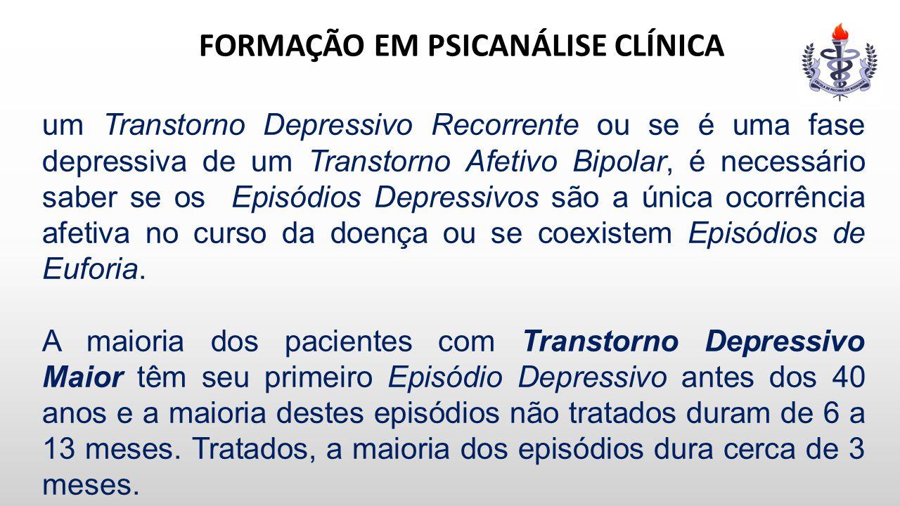FORMAÇÃO EM PSICANÁLISE CLÍNICA um Transtorno Depressivo Recorrente ou se é uma fase depressiva de um Transtorno Afetivo Bipolar, é necessário saber s