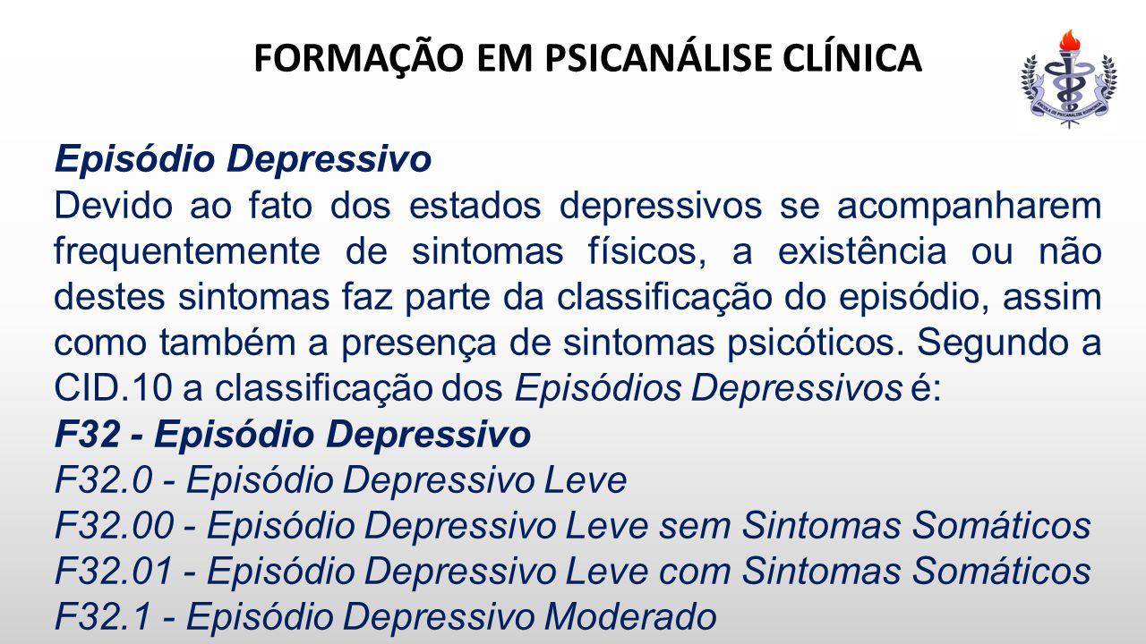 FORMAÇÃO EM PSICANÁLISE CLÍNICA Episódio Depressivo Devido ao fato dos estados depressivos se acompanharem frequentemente de sintomas físicos, a exist
