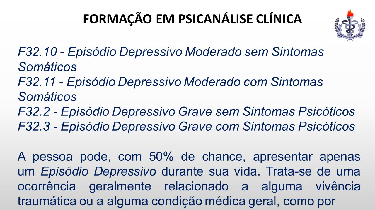 FORMAÇÃO EM PSICANÁLISE CLÍNICA F32.10 - Episódio Depressivo Moderado sem Sintomas Somáticos F32.11 - Episódio Depressivo Moderado com Sintomas Somáti