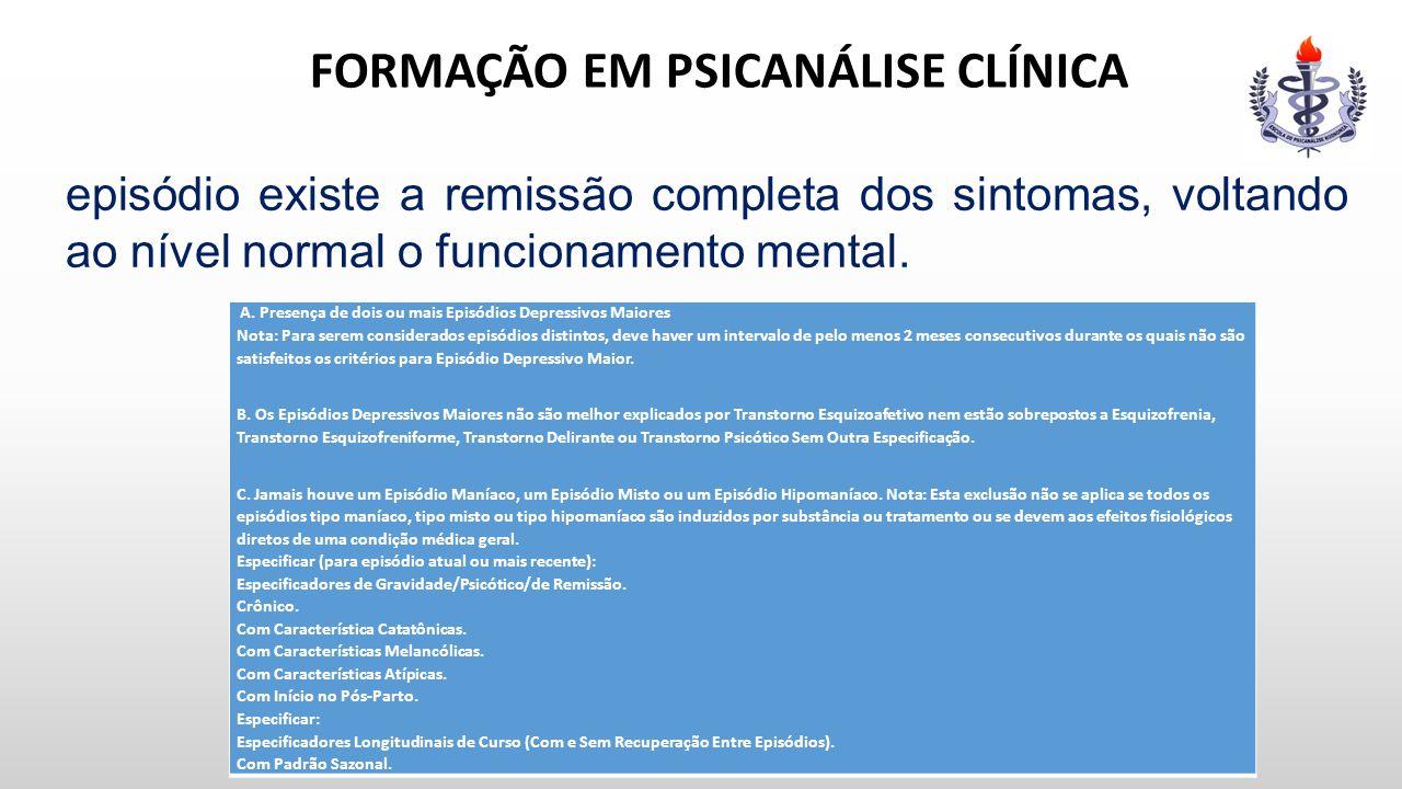 FORMAÇÃO EM PSICANÁLISE CLÍNICA episódio existe a remissão completa dos sintomas, voltando ao nível normal o funcionamento mental. A. Presença de dois