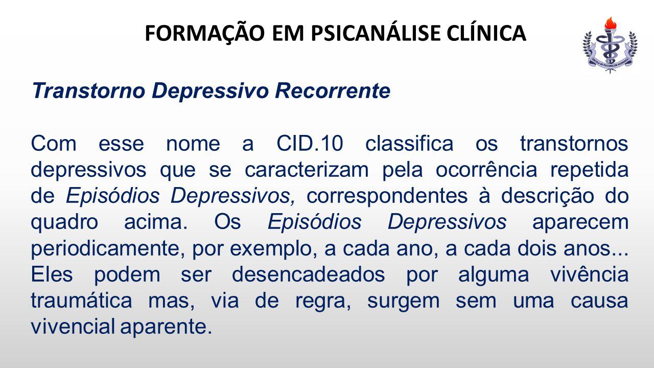 FORMAÇÃO EM PSICANÁLISE CLÍNICA Transtorno Depressivo Recorrente Com esse nome a CID.10 classifica os transtornos depressivos que se caracterizam pela