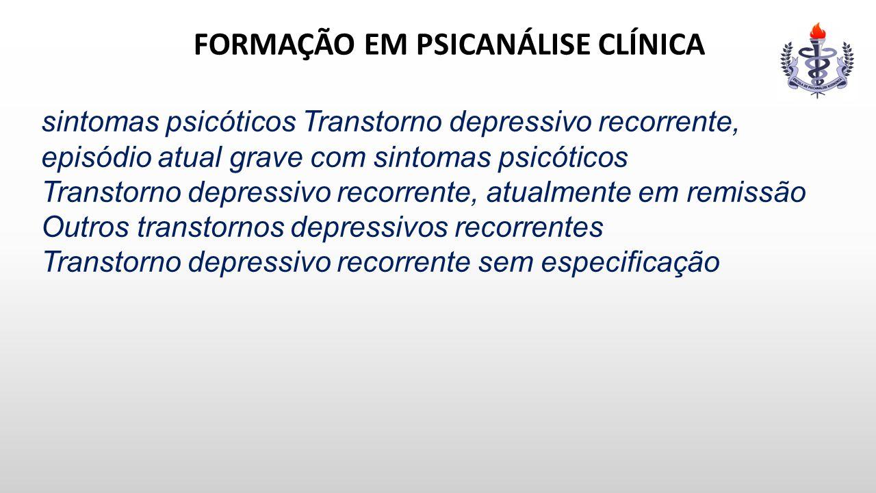 FORMAÇÃO EM PSICANÁLISE CLÍNICA sintomas psicóticos Transtorno depressivo recorrente, episódio atual grave com sintomas psicóticos Transtorno depressi