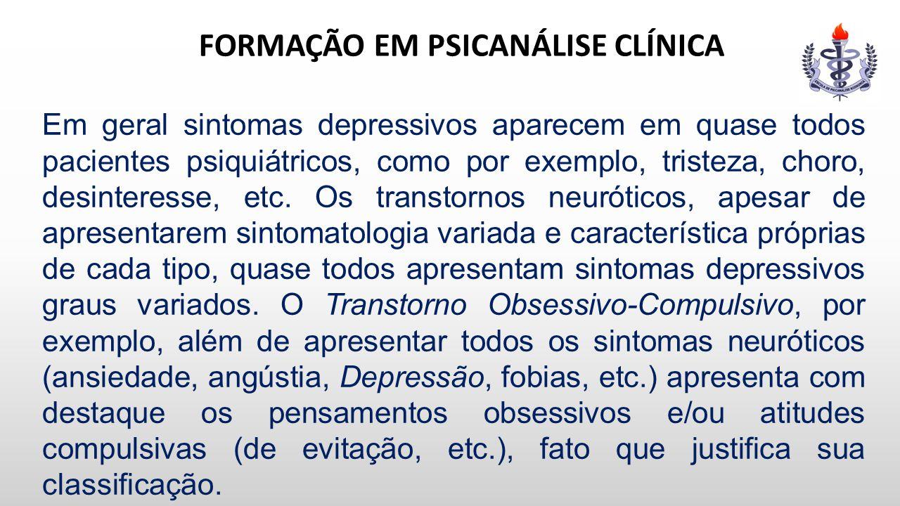 FORMAÇÃO EM PSICANÁLISE CLÍNICA Em geral sintomas depressivos aparecem em quase todos pacientes psiquiátricos, como por exemplo, tristeza, choro, desi